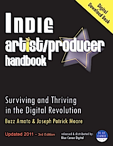 Indie Artist Producer Handbook - Buzz Amato and Joseph Patrick Moore