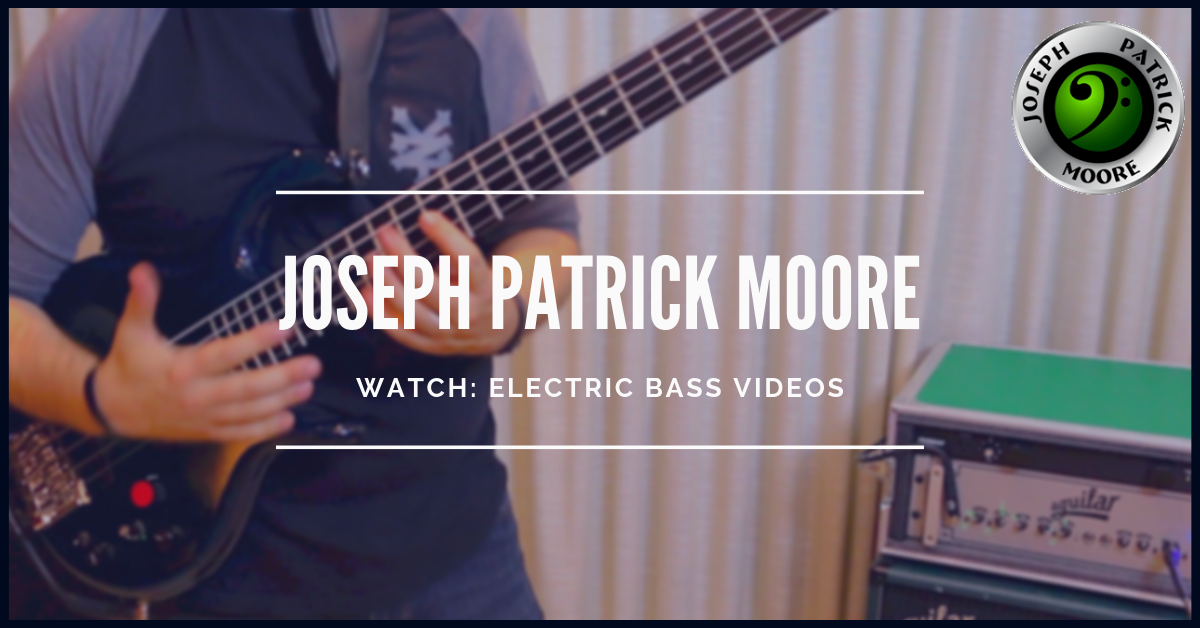 Electric Bass Videos with Joseph Patrick Moore