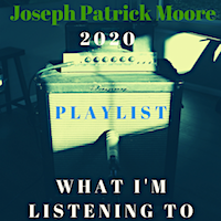 Joseph Patrick Moore 2020 Curated Playlist